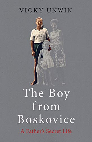 The Boy from Boskovice: A Father's Secret Life by [Vicky Unwin]