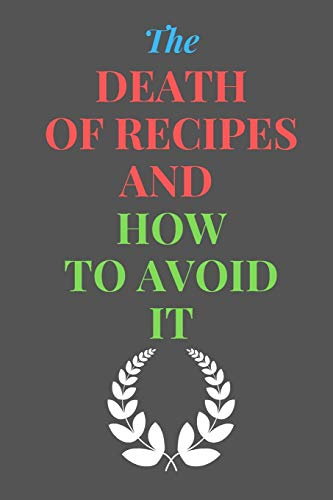 Lowest Price! The Death Of RECIPES And How To Avoid It: All Purpose Recipes 6×9″ Blank Lined Formated Cooking Notebook Journal Way Better Than A Card Trendy Unique Gift For Home Kitchen