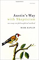 Austin's Way With Skepticism: An Essay on Philosophical Method