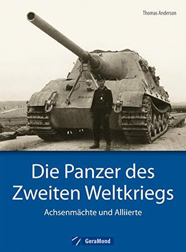 Die Panzer des Zweiten Weltkriegs: Panzer der Wehrmacht: Die Panzer des Zweiten Weltkriegs, Achsenmächte und Alliierte. Mehr als Tiger, Panther und Königstiger ... auch Sherman, T-34, Pershing und Lee.