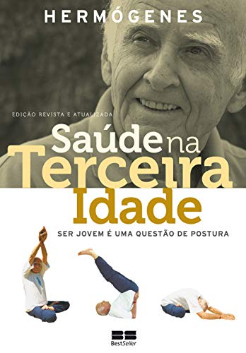 Saúde na terceira idade (Edição revista): Ser jovem é uma questão de postura (Portuguese Edition)
