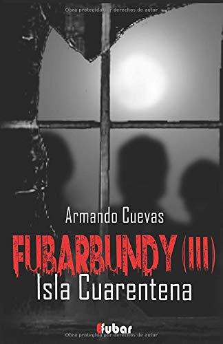 Fubarbundy(III): Isla Cuarentena: Volume 3 (FUBARBUNDY (ISLA CUARENTENA))