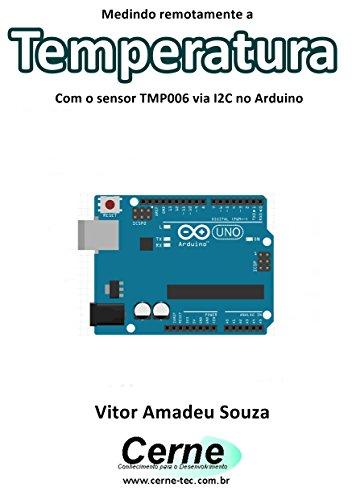 Medindo remotamente a  Temperatura Com o sensor TMP006 via I2C no Arduino (Portuguese Edition)