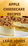 Apple Cheesecake Recipes: The World's Best Cooking Moments with Apple Cheesecake Cookbook (English Edition)