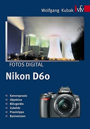 Fotos digital - Nikon D60: Kamerapraxis, Objektive, Blitzgeräte, Zubehör, Tipps und Tricks, Basiswissen