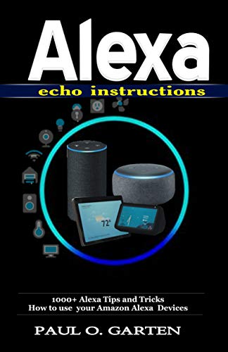 Alexa Echo Instructions: 1000+ Alexa Tips and Tricks How to use your Amazon Alexa Devices | Things to ask alexa echo | Alexa manual (Amazon Alexa Books Book 5)