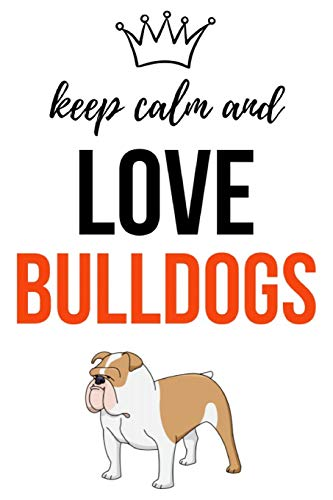 Keep Calm And Love Bulldogs: Notebook / Journal / Notepad, Gifts For Dog Lovers (Lined, 6' x 9')