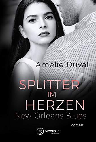 Splitter im Herzen (New Orleans Blues 3)