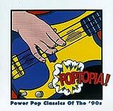 Poptopia!: Power Pop Classics Of The '90's