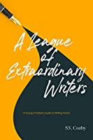 A League of Extraordinary Writers: A Young Christian's Guide to Creative Writing