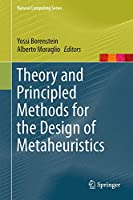 Theory and Principled Methods for the Design of Metaheuristics (Natural Computing Series)