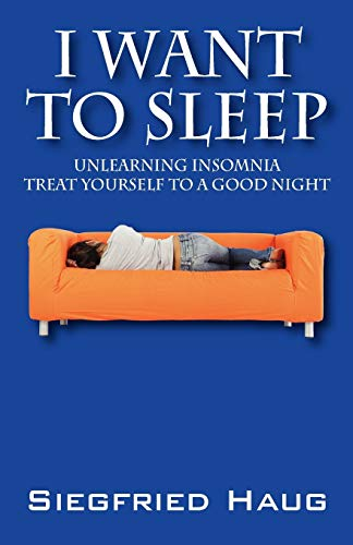 I Want to Sleep: Unlearning Insomnia - Treat Yourself to a Good Night