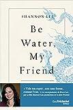 Be Water, My Friend: Les enseignements spirituels de Bruce Lee
