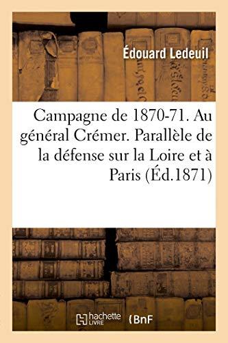 Campagne de 1870-71. Au général Crémer. Parallèle de la défense sur la Loire et à Paris