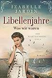 Libellenjahre - Was wir waren (Die Warthenberg-Saga, 1)
