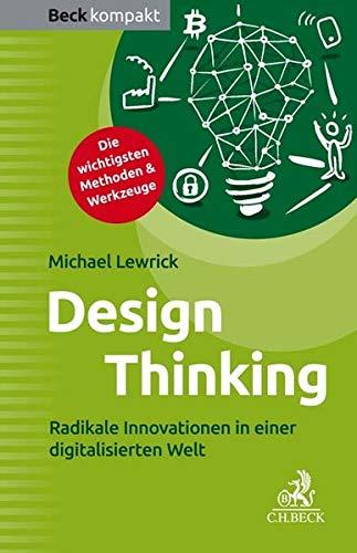 Design Thinking: Radikale Innovationen in einer digitalisierten Welt (Beck kompakt)