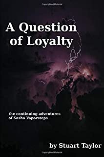 A Question of Loyalty: the continuing adventures of Sasha Vaporsteps