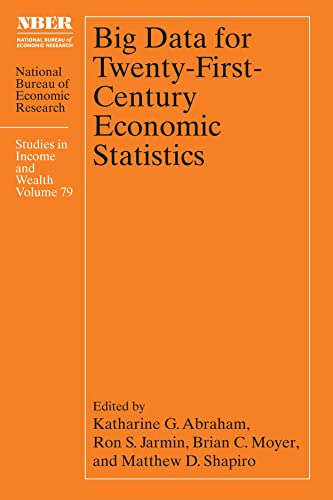 Compare Textbook Prices for Big Data for Twenty-First-Century Economic Statistics Volume 79 National Bureau of Economic Research Studies in Income and Wealth First Edition ISBN 9780226801254 by Abraham, Katharine G.,Jarmin, Ron S.,Moyer, Brian C.,Shapiro, Matthew D.