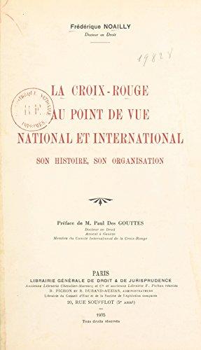 La Croix-Rouge au point de vue national et international: Son histoire, son organisation (French Edition)