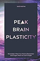 Peak Brain Plasticity: Remember What You Want to Remember and Forget What You Can't Forget (Peak Productivity)