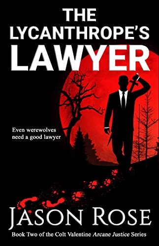 The Lycanthrope's Lawyer: An Urban Fantasy Legal Thriller (Arcane Justice Book 2)