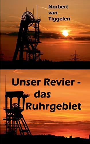 Unser Revier - das Ruhrgebiet: ... mit Ecken und Kanten aus Kohle und Stahl, doch ganz tief im Herzen oft treu und loyal!