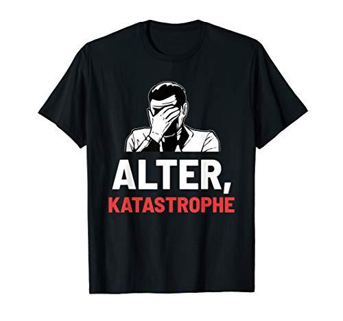 Alter Katastrophe Katastrophal Lustig Geschenk T-Shirt