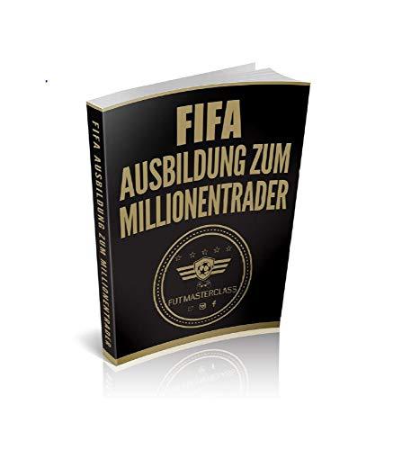 FUT Masterclass - FIFA Ausbildung zum Millionentrader: Lerne Millionen von FIFA Coins zu ertraden, ohne jemals wieder einen Cent in FIFA Points investieren zu müssen!