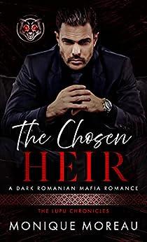The Chosen Heir: A Dark Romanian Mafia Romance (The Lupu Chronicles Book 1) by [Monique Moreau]