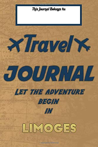 Travel journal, Let the adventure begin in LIMOGES: A travel notebook to write your vacation diaries and stories across the world (for women, men, and couples)