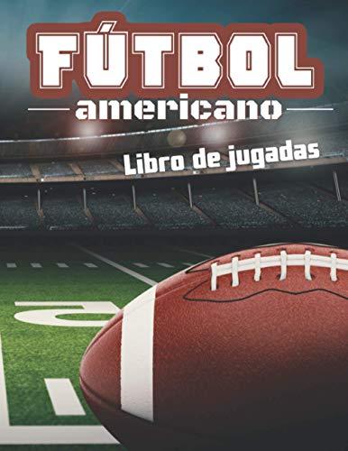Fútbol americano: Libro de jugadas, regalo para futbolistas y entrenador de fútbol americano, diagramas de campo para la elaboración de obras de teatro..