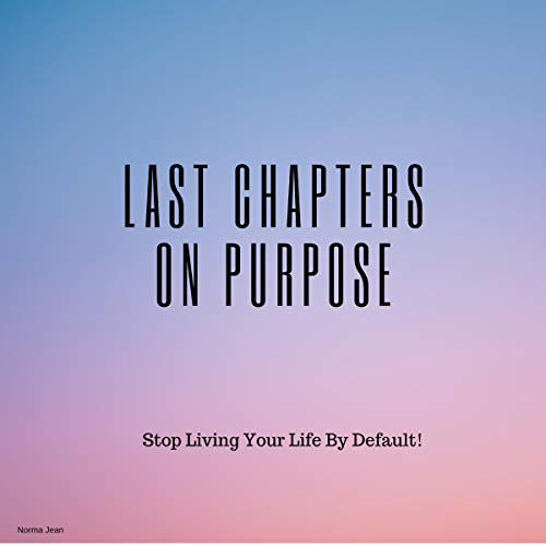 Last Chapters on Purpose: Stop Living Your Life by Default! Titelbild