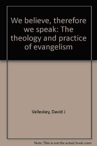 We Believe, Therefore We Speak: The Theology and Practice of Evangelism