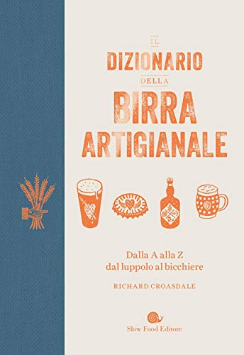 Il dizionario della birra artigianale. Dalla A alla Z dal luppolo al bicchiere