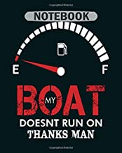 Notebook: boat my boat doesnt run on thanks man - 50 sheets, 100 pages - 8 x 10 inches