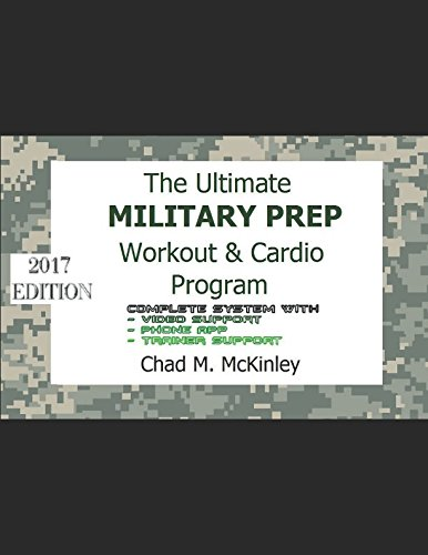 The Ultimate Military Prep Workout & Cardio Program: How to prepare for Basic Training / Boot camp: Army, Navy, Air Force or Marines