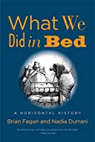 What We Did in Bed: A Horizontal History
