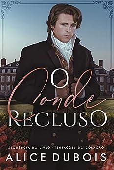 O Conde Recluso (Para sempre sua Livro 2) por [Alice Dubois]