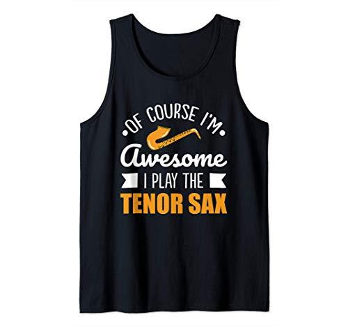 Saxofón tenor - ¡Por supuesto que soy increíble! Camiseta sin Mangas