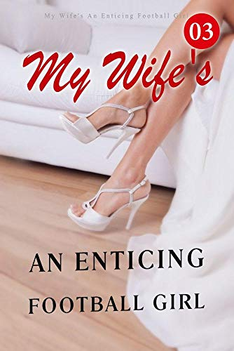 My Wife's An Enticing Football Girl 3: I'm Studying The Dead (English Edition)