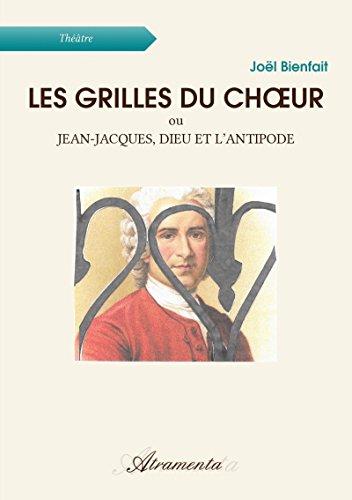 Les grilles du chœur: ou Jean-Jacques, Dieu et l'antipode (French Edition)