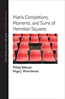 Matrix Completions, Moments, and Sums of Hermitian Squares (Princeton Series in Applied Mathematics)