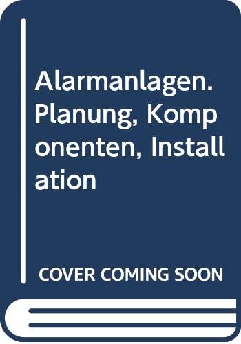 Alarmanlagen: Planung, Komponenten, Installation (Elektro-Praxis)