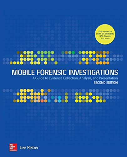 Compare Textbook Prices for Mobile Forensic Investigations: A Guide to Evidence Collection, Analysis, and Presentation, Second Edition 2 Edition ISBN 9781260135091 by Reiber, Lee