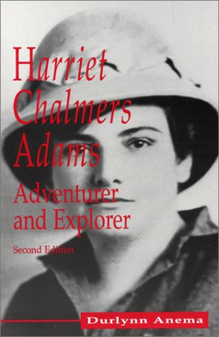 Compare Textbook Prices for Harriet Chalmers Adams: Adventurer and Explorer, Second Edition 2nd Edition ISBN 9780881001310 by Anema, Durlynn