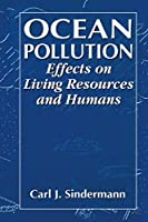 Ocean Pollution: Effects on Living Resources and Humans (CRC Marine Science)