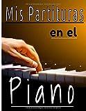 Mis partituras en el piano: Cuaderno de música con pentagramas en blanco para el piano. Escribe, reescribe tus canciones y piezas musicales en clave de sol y fa (Spanish Edition)