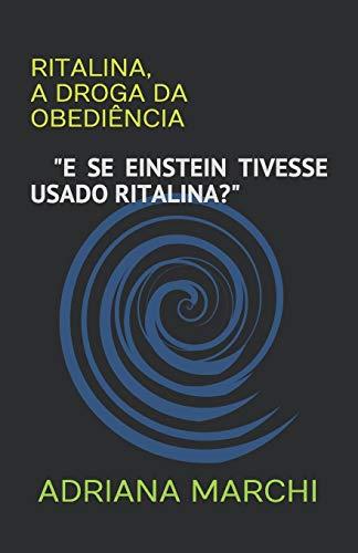 Ritalina, a droga da obediência: E Se Einstein Tivesse Usado Ritalina?