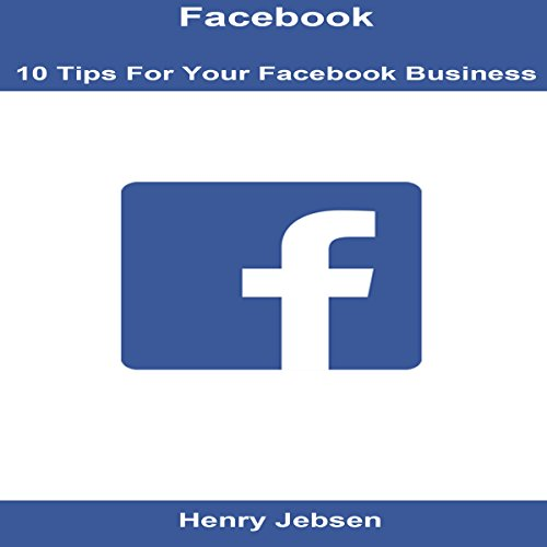 Facebook: 10 Tips for Your Facebook Business audiobook cover art