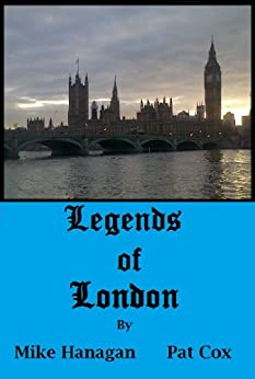 Legends of London by [Pat Cox, Mike Hanagan]